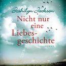 Nicht nur eine Liebesgeschichte (ungekürzte Version)/Joshilyn Jackson