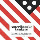 Amerikanske taenkere - Martha C. Nussbaum (uforkortet)/Astrid Nonbo Andersen, Christian Olaf Christiansen