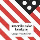 Amerikanske taenkere - George Frost Kennan (uforkortet)/Astrid Nonbo Andersen, Christian Olaf Christiansen