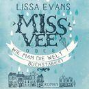Miss Vee oder wie man die Welt buchstabiert (ungekürzte Version)/Lissa Evans