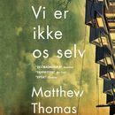 Vi er ikke os selv (uforkortet)/Matthew Thomas