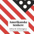 Amerikanske taenkere - Arthur M. Schlesinger jr. (uforkortet)/Astrid Nonbo Andersen, Christian Olaf Christiansen