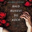 Bald ruhest du auch (ungekürzte Version)/Wiebke Lorenz