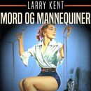 Mord og mannequiner (uforkortet)/Larry Kent