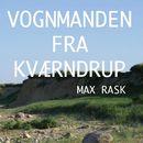 Vognmanden fra Kvaerndrup (uforkortet)/Max Rask