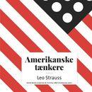 Amerikanske taenkere - Leo Strauss (uforkortet)/Astrid Nonbo Andersen, Christian Olaf Christiansen