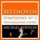 Beethoven: Symphonie No.3, Op. 55 [Eroica] (Live in Leipzig, October 2013 (Live))/Philharmonie Leipzig / Michael Koehler