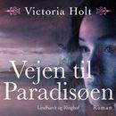 Vejen til paradisøen (uforkortet)/Victoria Holt