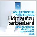 Hört auf zu arbeiten! (ungekürzte Version)/Peter Kreuz, Anja Förster