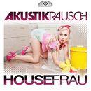 Housefrau/Akustikrausch