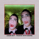 Passive With Desire/Choir Boy