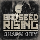 Charm City/Bad Seed Rising