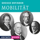 Große Erfinder: Mobilität (Ungekürzte Lesung)/Max Faber