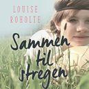 Sammen til stregen (uforkortet)/Louise Roholte
