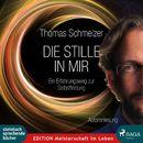 Die Stille in mir - Ein Erfahrungsweg zur Selbstfindung (Ungekürzt)/Thomas Schmelzer