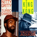 Turbo Charged / Trouble Again/Nitty Gritty & King Kong