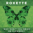 Why Don't You Bring Me Flowers?/Roxette
