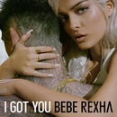 I Got You/Bebe Rexha