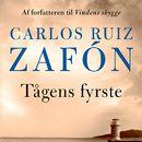 Tågens fyrste (uforkortet)/Carlos Ruiz Zafón