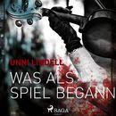 Was als Spiel begann (Ungekürzt)/Unni Lindell