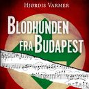 Blodhunden fra Budapest (uforkortet)/Hjørdis Varmer