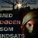 Med døden som indsats (uforkortet)/Frits Remar