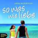 So was wie Liebe (Gekürzt)/Anna McPartlin