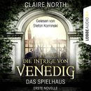 Die Intrige von Venedig - Die Spielhaus-Trilogie, Novelle 1/Claire North