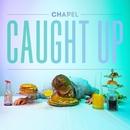 Caught Up/Chapel