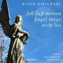 Ich ließ meinen Engel lange nicht los ... (Ungekürzte Lesung)/Rainer Maria Rilke