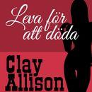 Leva för att döda - Clay Allison 122 (oförkortat)/William Marvin Jr, Clay Allison