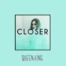 Closer/The Queen & King