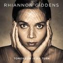 Tomorrow Is My Turn/Rhiannon Giddens