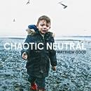 Chaotic Neutral/Matthew Good