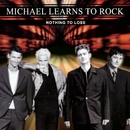 Nothing To Lose (Remastered)/Michael Learns To Rock