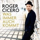 Was immer auch kommt/Roger Cicero