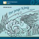 Martin Heckmann liest, Folge 2: Oscar Wilde - Der junge König ... und mehr/Oscar Wilde
