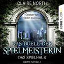 Das Duell der Spielmeisterin - Die Spielhaus-Trilogie, Dritte Novelle/Claire North