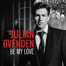 Be My Love/Julian Ovenden