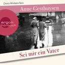 Sei mir ein Vater (Ungekürzte Lesung)/Anne Gesthuysen