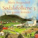 Tre gamle kvinder - Sødalsfolkene 3 (uforkortet)/Marie Bregendahl