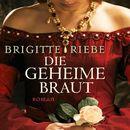 Die geheime Braut (ungekürzte Version)/Brigitte Riebe