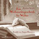 Ein Weihnachtsgeschenk für Walter (Ungekürzte Lesung)/Barbara Wersba