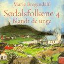 Blandt de unge - Sødalsfolkene 4 (uforkortet)/Marie Bregendahl