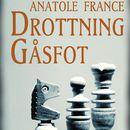 Drottning Gåsfot (oförkortat)/Anatole France