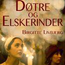 Døtre og elskerinder (uforkortet)/Birgitte Livbjerg