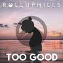 Too Good/ROLLUPHILLS