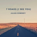 7 Roads (I See You)/Julius Cowdrey
