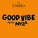Good Vibe (feat. Nyla) [Lyric Video]/Strobe!