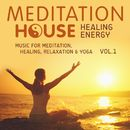 Healing Energy, Vol. 1 - Music for Meditation, Healing, Relaxation & Yoga/Meditation House